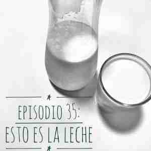 podcast 35 esto es la leche